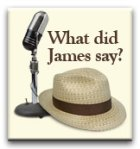 What did James Say?
